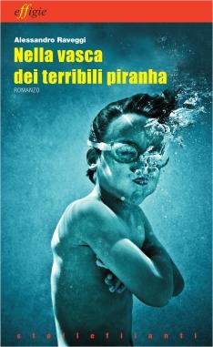 """Nella vasca dei terribili piranha"", romanzo, Effigie editore, 2012"