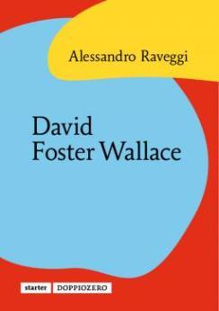 """""""David Foster Wallace"""", Doppiozero edizioni, 2014"""